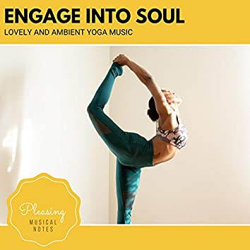 Engage Into Soul - Lovely And Ambient Yoga Music