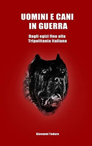 Uomini e cani in guerra - Dagli egizi fino alla Tripolitania italiana
