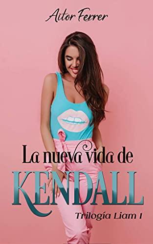 La nueva vida de Kendall (Trilogía 'Liam' nº 1)