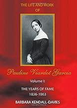 Life and Work of Pauline Viardot Garcia, vol. I: The Years of Fame 1836-1863