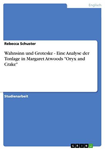 """Wahnsinn und Groteske - Eine Analyse der Tonlage in Margaret Atwoods """"Oryx and Crake"""" (German Edition)"""