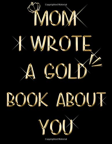 Mom I Wrote A Gold Book About You: Gold Themed & Colored Pages | Fill In The Blank Book About What I Love About Mom, Kid to Mother journal with ... Christmas Gift for Mom, Valentines Day Gift