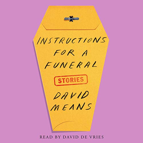 Instructions for a Funeral     Stories              By:                                                                                                                                 David Means                               Narrated by:                                                                                                                                 David de Vries                      Length: 5 hrs and 40 mins     Not rated yet     Overall 0.0
