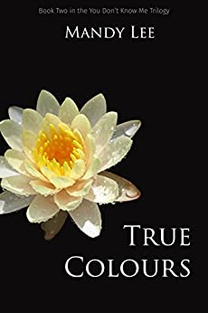 True Colours (The You Don't Know Me Trilogy Book 2) by [Mandy Lee]