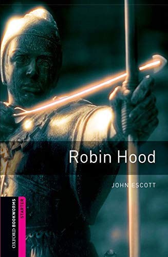 Oxford Bookworms Library: Oxford Bookworms Starter. Robin Hood: 250 Headwords (cover may vary): Starter: 250-Word Vocabulary