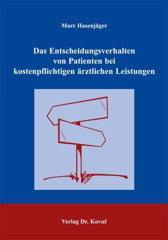 Das Entscheidungsverhalten von Patienten bei kostenpflichtigen ärztlichen Leistungen: Theoretische Konzeption und kausalanalytische Überprüfung des ... (Studien zum Konsumentenverhalten)