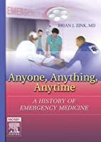 Anyone, Anything, Anytime: A History of Emergency Medicine, 1e by Brian J. Zink MD(2005-09-15)