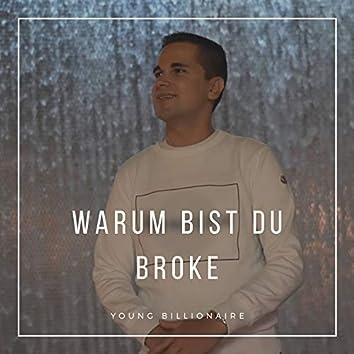 Warum bist Du broke