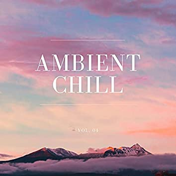 Ambient Chill, Vol. 04