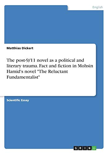 """The post-9/11 novel as a political and literary trauma. Fact and fiction in Mohsin Hamid's novel """"The Reluctant Fundamentalist"""""""