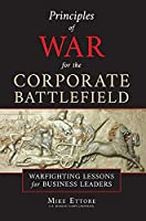 Principles of War for the Corporate Battlefield: Warfighting Lessons for Business Leaders