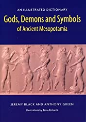 Gods, Demons and Symbols of Ancient Mesopotamia, An Illustrated Dictionary