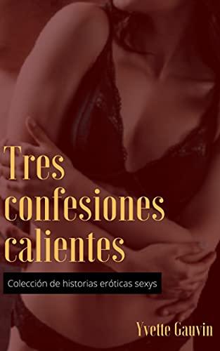 Tres confesiones calientes de Yvette Gauvin