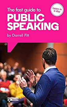 The Fast Guide to Public Speaking: Learn Public Speaking Skills by [Darrell Pitt]