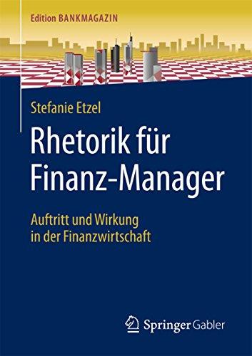 Rhetorik für Finanz-Manager: Auftritt und Wirkung in der Finanzwirtschaft (Edition Bankmagazin)