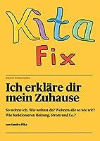 """KitaFix-Rahmenplan """"Ich erklaere dir mein Zuhause"""": So wohne ich. Wie wohnst du? Wohnen alle so wie wir? Wie funktionieren Heizung, Strom und Co.?"""