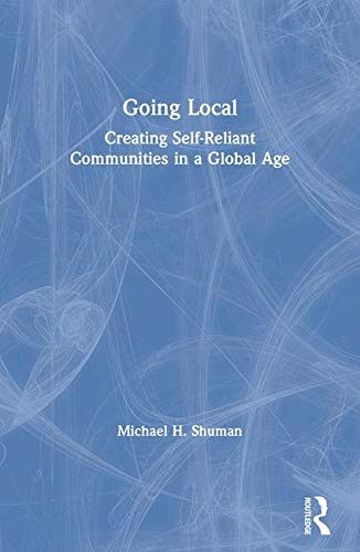 Going Local: Creating Self-Reliant Communities in a...