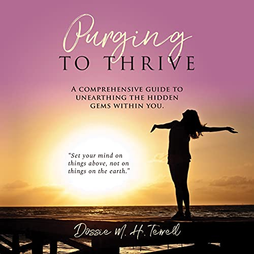 Listen Purging to Thrive: A Comprehensive Guide to Unearthing the Hidden Gems Within You audio book