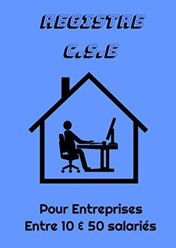 Registre C.S.E pour Entreprises entre 10 & 50 salariés: Registre obligatoire - Conforme à la réglementation - 100 pages numérotées