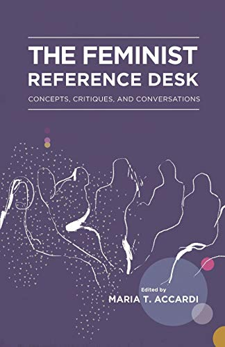 Compare Textbook Prices for The Feminist Reference Desk: Concepts, Critiques, and Conversations Gender and Sexuality in Information Studies  ISBN 9781634000185 by Accardi, Maria T