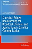 Statistical Robust Beamforming for Broadcast Channels and Applications in Satellite Communication (Foundations in Signal Processing, Communications and Networking, 22)