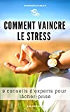 Comment vaincre le stress: 9 méthodes d'expert pour gérer le stress et se détendre