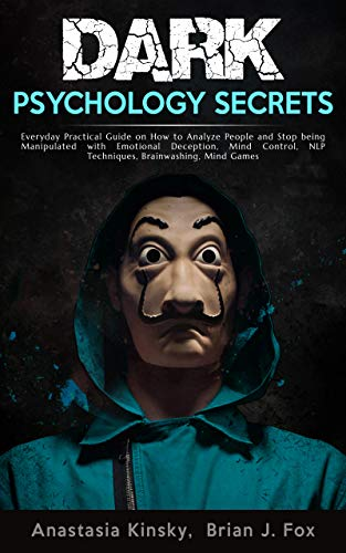 Dark Psychology Secrets: Everyday Practical Guide on How to Analyze People and Stop being Manipulated with Emotional Deception, Mind Control, NLP Techniques, Brainwashing, Mind Games (English Edition)