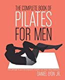 Complete Book of Pilates for Men, The: The Lifetime Plan for Strength, Power & Peak Performance