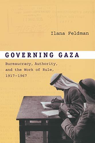 Governing Gaza: Bureaucracy, Authority, and the Work of Rule, 1917–1967
