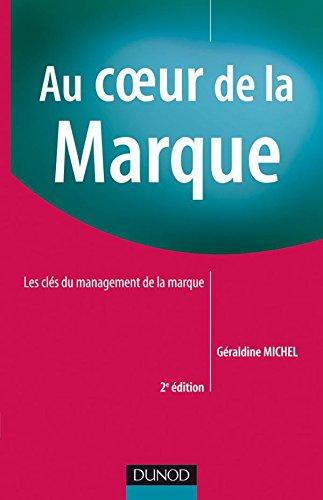 Au coeur de la marque - 2e édition: Les clés du management des marques