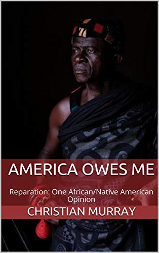 America Owes Me: Reparation: One African/Native American Opinion