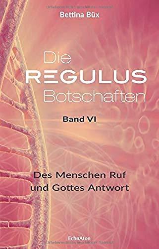 Die Regulus-Botschaften: Band VI: Des Menschen Ruf und Gottes Antwort