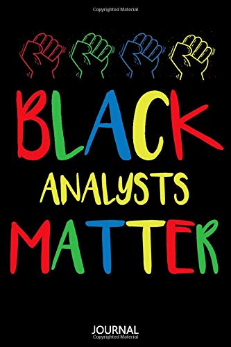 Black Analysts Matter: African American Writing Journal / Funny Black History Month Gift for Analysts / Birthday gift / Lined Notebook, 110 Pages, 6x9, Soft Cover, Matte Finish