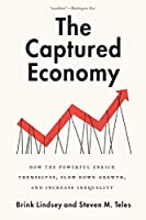 The Captured Economy: How the Powerful Enrich Themselves, Slow Down Growth, and Increase Inequality