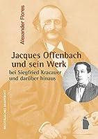 Jacques Offenbach und sein Werk: bei Siegfried Kracauer und darueber hinaus