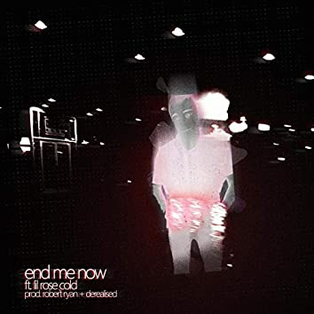 End Me Now (feat. Rose Cold)