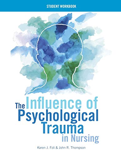 The Influence of Psychological Trauma in Nursing - Student Workbook