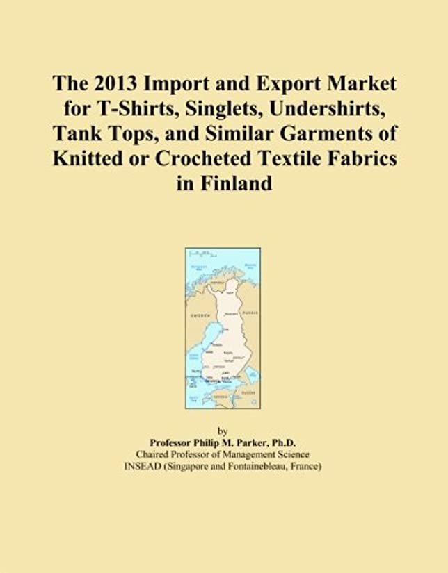 圧力かわす昼寝The 2013 Import and Export Market for T-Shirts, Singlets, Undershirts, Tank Tops, and Similar Garments of Knitted or Crocheted Textile Fabrics in Finland