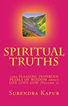 SPIRITUAL TRUTHS (Volume-3): 1000 PLEASING INSPIRING THOUGHTFUL PEARLS OF WISDOM about LIFE LOVE GOD