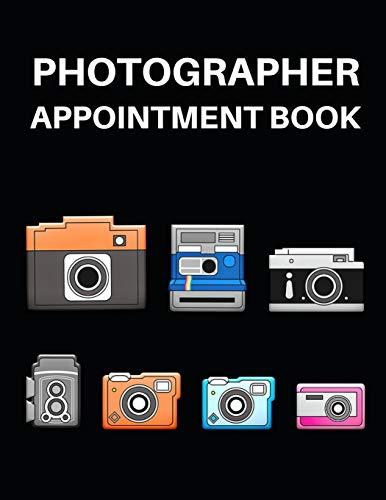"""Photographer Appointment Book: Planner To Write In Appointments And Notes, Gifts For Photographers, Photography Lovers, Women and Men, Photography Gifts (8.5"""" X 11"""")"""