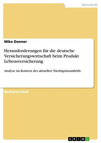 Herausforderungen für die deutsche Versicherungswirtschaft beim Produkt Lebensversicherung: Analyse im Kontext des aktuellen Niedrigzinsumfelds