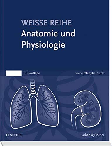 Anatomie und Physiologie: WEISSE REIHE