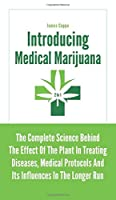 Introducing Medical Marijuana 2 In 1: The Complete Science Behind The Effect Of The Plant In Treating Diseases, Medical Protocols And Its Influences In The Longer Run