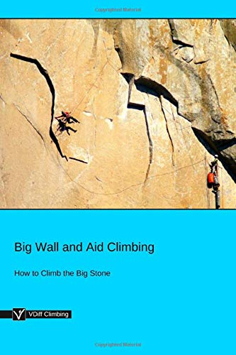 Big Wall and Aid Climbing: How to Climb the Big Stone