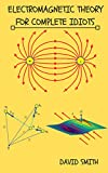 Electromagnetic Theory for Complete Idiots (Electrical Engineering for Complete Idiots) (English Edition)