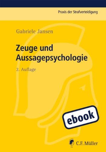 Zeuge und Aussagepsychologie (Praxis der Strafverteidigung 29) (German Edition)