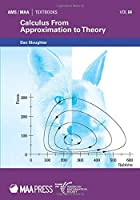 Calculus from Approximation to Theory (Ams/Maa Textbooks)