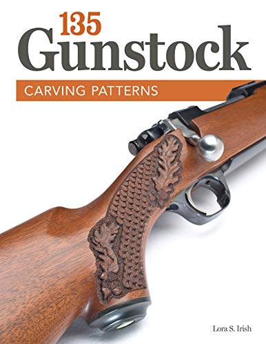 135 Gunstock Carving Patterns (Fox Chapel Publishing) A Treasury of Classic Designs to Beautify Any Firearm, including Deer, Elk, Bears, Oak Leaves, Fishscale, Basketweave, Checkering, Scrolls, & More