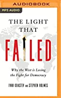 The Light That Failed: Why the West Is Losing the Fight for Democracy