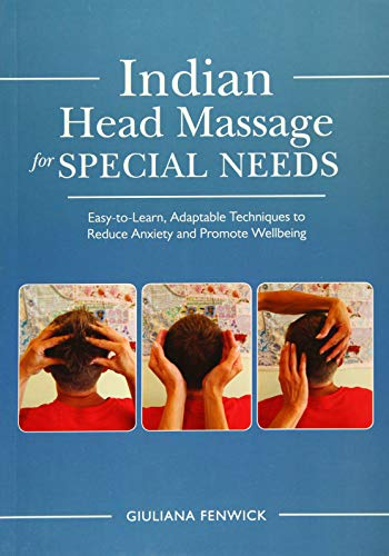 Fenwick, G: Indian Head Massage for Special Needs: Easy-To-Learn, Adaptable Techniques to Reduce Anxiety and Promote Wellbeing